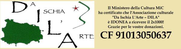 """2x1000 DILA - Associazione culturale """"Da Ischia L'Arte"""" 2021"""