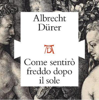 Albrecht Dürer. Come sentirò freddo dopo il sole La mostra, curata da Johannes Ramharter di Vienna,