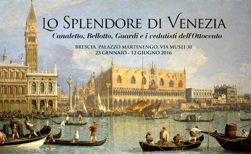 LO SPLENDORE DI VENEZIA. Canaletto, Bellotto, Guardi e i vedutisti